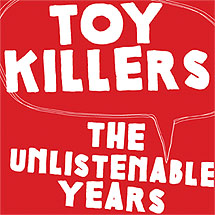 Toy Killers  The Unlistenable Years CD  ugEXPLODE Records